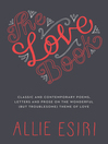 The Love Book (eBook): Classic and Contemporary Poems, Letters and Prose on the Wonderful (But Troublesome) Theme of Love