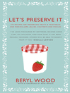 Let's Preserve It (eBook): 579 Recipes for Preserving Fruits and Vegetables and Making Jams, Jellies, Chutneys, Pickles and Fruit Butters and Cheeses