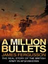A Million Bullets (eBook): The real story of the British Army in Afghanistan