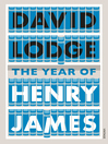 The Year of Henry James (eBook): The Story of a Novel: With Other Essays on the Genesis, Composition and Reception of Literary Fiction