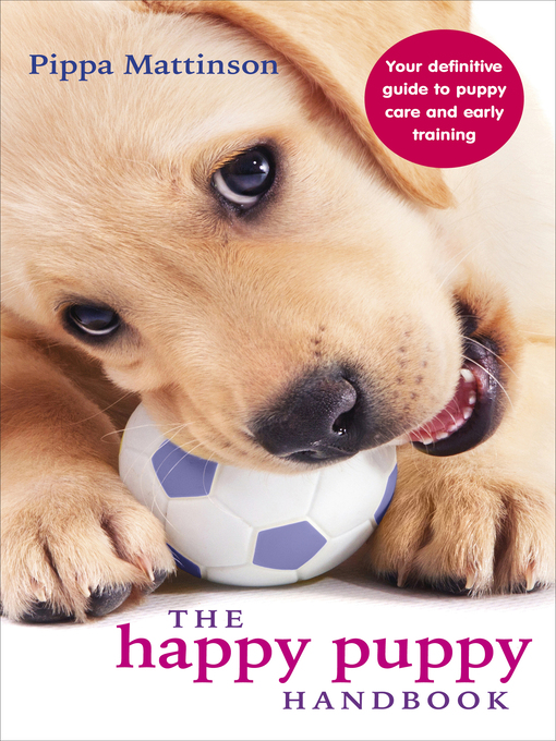 The Happy Puppy Handbook (eBook): Your Definitive Guide to Puppy Care and Early Training