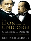 The Lion and the Unicorn (eBook): Gladstone vs Disraeli