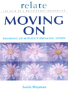Moving On (eBook): Breaking Up Without Breaking Down