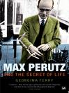 Max Perutz and the Secret of Life (eBook)