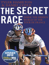 The Secret Race (eBook): Inside the Hidden World of the Tour de France: Doping, Cover-ups, and Winning at All Costs
