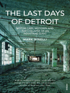 The Last Days of Detroit (eBook): Motor Cars, Motown and the Collapse of an Industrial Giant