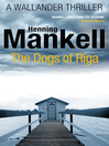 The Dogs of Riga (eBook): Kurt Wallander