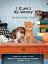 I Knead My Mummy (eBook): And Other Poems by Kittens