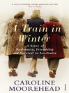 A Train in Winter (eBook): A Story of Resistance, Friendship and Survival in Auschwitz