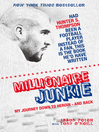 Millionaire Junkie (eBook): My Journey Down to Heroin and Back