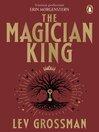 The Magician King (eBook): The Magicians Series, Book 2