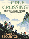 Cruel Crossing: Escaping Hitler Across the Pyrenees (eBook): Escape from Occupied France