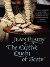 The Captive Queen of Scots (eBook): Mary Stuart, Queen of Scots Series, Book 2