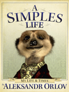 A Simples Life (eBook): The Life and Times of Aleksandr Orlov