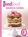 Good Food (eBook): Bakes & Cakes