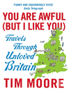 You Are Awful (But I Like You) (eBook): Travels Through Unloved Britain