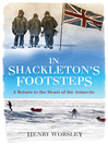In Shackleton's Footsteps (eBook): A Return to the Heart of the Antarctic