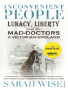 Inconvenient People (eBook): Lunacy, Liberty and the Mad-Doctors in Victorian England