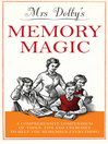 Mrs Dolby's Memory Magic (eBook): A Comprehensive Compendium of Tools, Tips and Exercises to Help You Remember Everything
