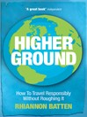 Higher Ground (eBook): How to Travel Responsibly Without Roughing It