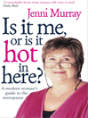 Is It Me or Is It Hot in Here? (eBook): A Modern Woman's Guide to the Menopause
