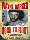 Wayne Barker (eBook): Born to Fight: The Extraordinary Story of a Bare-Knuckle Boxer