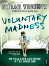 Voluntary Madness (eBook): My Year Lost and Found in the Loony Bin