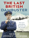 The Last British Dambuster (eBook): One Man's Extraordinary Life and the Raids That Changed History