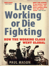 Live Working or Die Fighting (eBook): How The Working Class Went Global