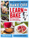 Great British Bake Off (eBook): Learn to Bake: 80 easy recipes for all the family