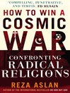 How to Win a Cosmic War (eBook): Confronting Radical Religion