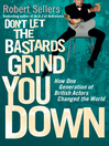 Don't Let the Bastards Grind You Down (eBook): How One Generation of British Actors Changed the World