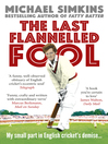 The Last Flannelled Fool (eBook): My small part in English cricket's demise and its large part in mine