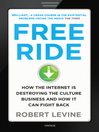 Free Ride (eBook): How the Internet is Destroying the Culture Business and How it Can Fight Back