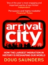 Arrival City (eBook): How the Largest Migration in History is Reshaping Our World