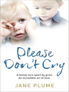 Please Don't Cry (eBook): A Family Torn Apart by Grief, Two Lost Little Boys, an Incredible Act of Love