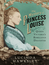 The Mystery of Princess Louise (eBook): Queen Victoria's Rebellious Daughter