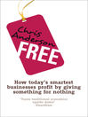Free (eBook): How Today's Smartest Businesses Profit by Giving Something for Nothing