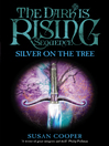 Silver On the Tree (eBook): The Dark Is Rising Sequence Series, Book 5