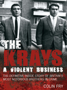 The Krays (eBook): A Violent Business: The Definitive Inside Story of Britain's Most Notorious Brothers in Crime