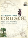 Crusoe (eBook): Daniel Defoe, Robert Knox And The Creation Of A Myth