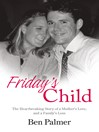 Friday's Child (eBook): The Heartbreaking Story of a Mother's Love and a Family's Loss