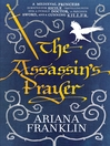 The Assassin's Prayer (eBook): Mistress of the Art of Death, Adelia Aguilar series 4