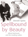 Spellbound by Beauty (eBook): Alfred Hitchcock and His Leading Ladies