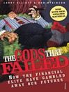 The Gods That Failed (eBook): How the Financial Elite Have Gambled Away Our Futures