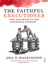 The Faithful Executioner (eBook): Life and Death, Honour and Shame in the Turbulent Sixteenth Century
