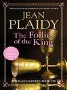 The Follies of the King (eBook): (Plantagenet Saga)