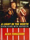 Alex Ferguson (eBook): A Light in the North
