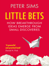 Little Bets (eBook): How breakthrough ideas emerge from small discoveries