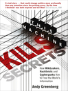 This Machine Kills Secrets (eBook): How WikiLeakers, Hacktivists, and Cypherpunks Are Freeing the World's Information